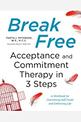 Break Free: Acceptance and Commitment Therapy in 3 Steps: A Workbook for Overcoming Self-Doubt and Embracing Life Paperback