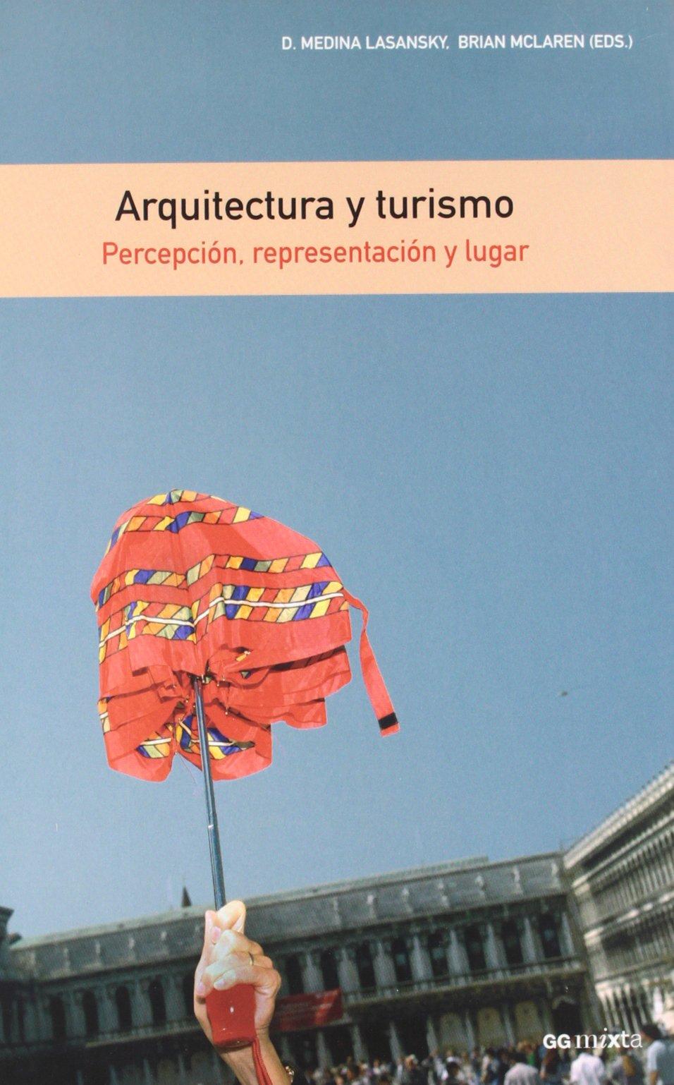Arquitectura y turismo: Percepción, representación y lugar Gg Mixta gustavo Gili: Amazon.es: McLaren, Brian, Medina Lasansky, D.: Libros