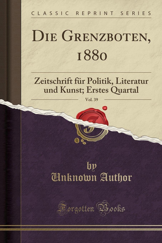 Read Online Die Grenzboten, 1880, Vol. 39: Zeitschrift für Politik, Literatur und Kunst; Erstes Quartal (Classic Reprint) (German Edition) pdf epub