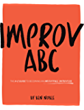 Improv ABC: The A-Z Guide to Becoming An Unstoppable Improviser
