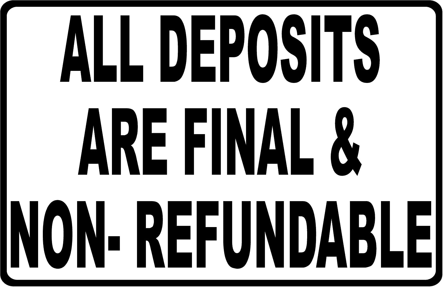 Business Policy All Deposits Are Final /& Non-Refundable Sign 9x12 Metal