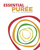 Essential Puree - The A to Z Guidebook: 67 Delicious Puree Recipes for a Soft Food Diet or Dysphagia Diet