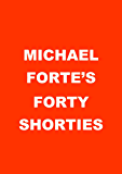 Michael Forte's Forty Shorties