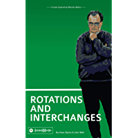 Rotations and Interchanges: A book inspired by Marcelo Bielsa (English Edition)