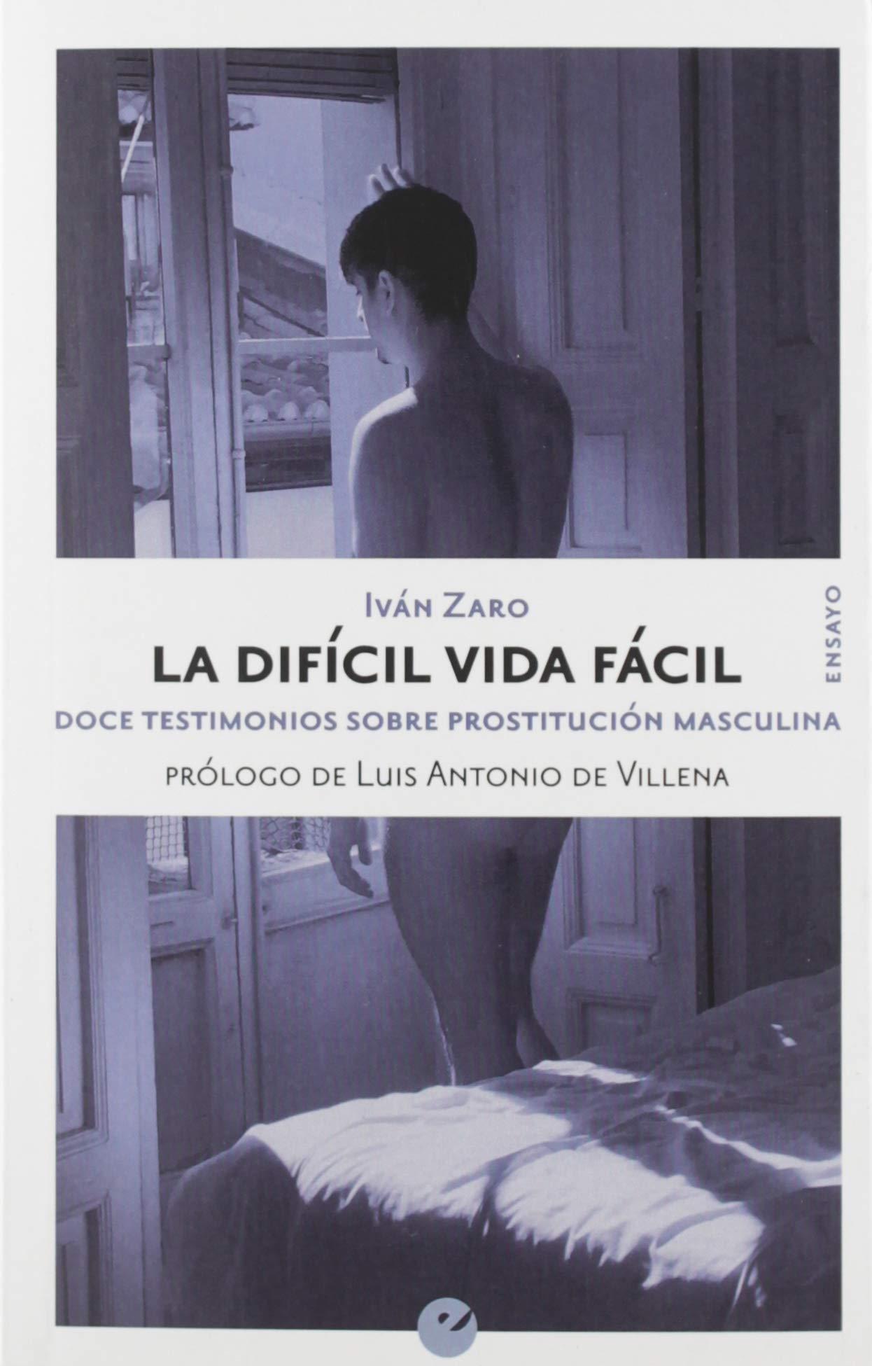 La difícil vida fácil: Doce testimonios sobre prostitución masculina: Amazon.es: Zaro, Iván: Libros