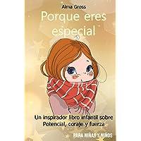 Porque eres especial: Un inspirador libro infantil sobre Potencial, coraje y fuerza - Para niñas y niños