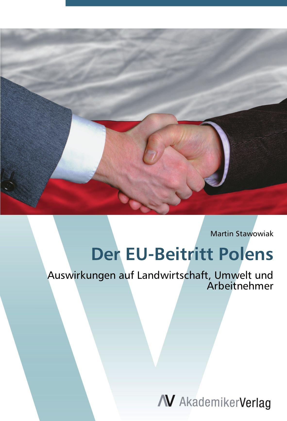 Read Online Der EU-Beitritt Polens: Auswirkungen auf Landwirtschaft, Umwelt und Arbeitnehmer (German Edition) PDF