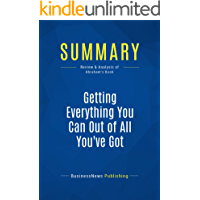 Summary: Getting Everything You Can Out of All You've Got: Review and Analysis of Abraham's Book (English Edition)