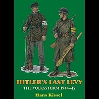 Hitler's Last Levy: The Volkssturm 1944-45 (English Edition)