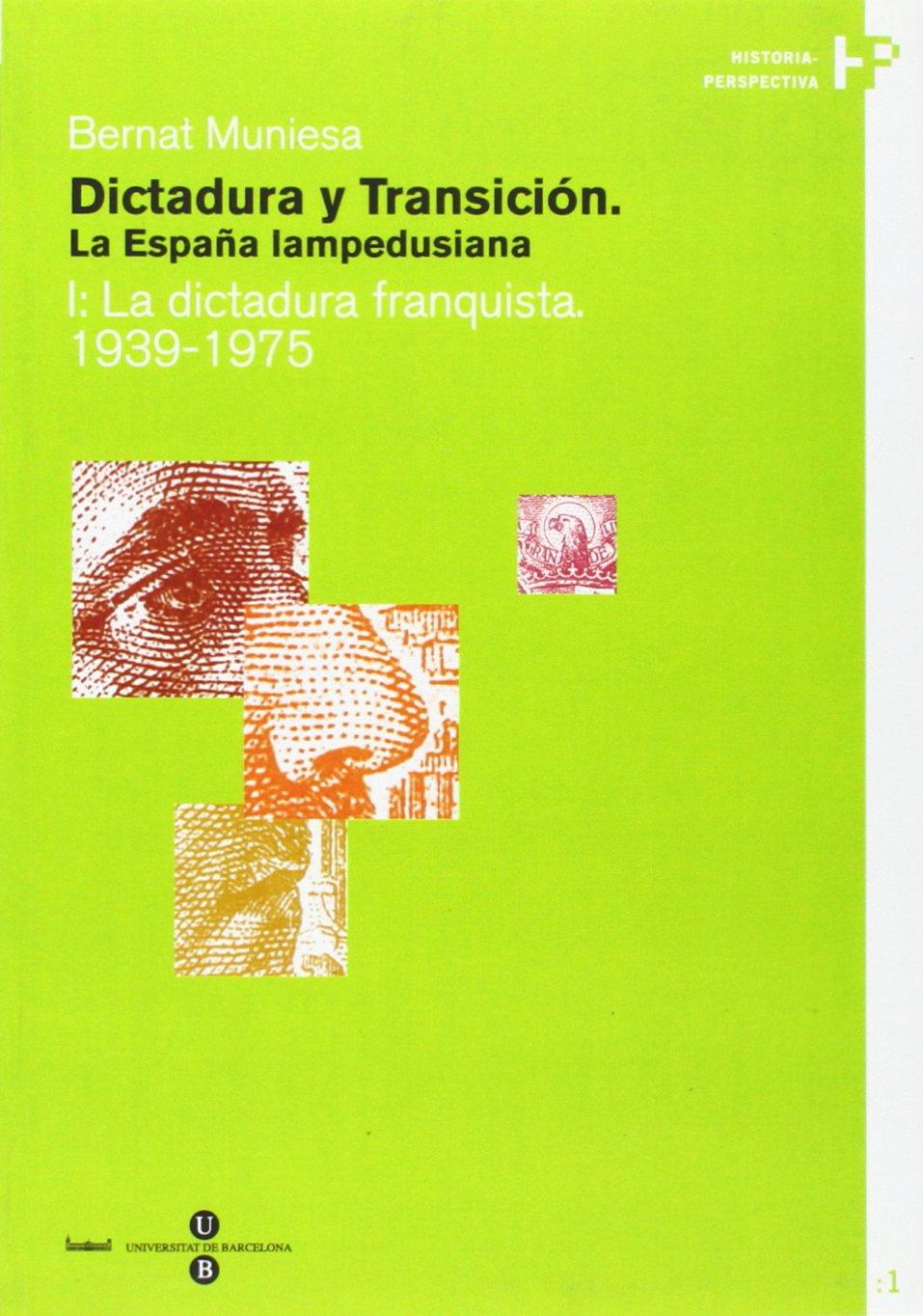 Dictadura y Transición. La España lampedusiana. I: La dictadura franquista 1939- Historia-Perspectiva: Amazon.es: Muniesa Brito, Bernat: Libros
