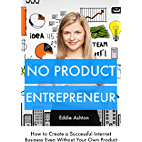 No Product Entrepreneur: How to Create a Successful Internet Business Even Without Your Own Product (3 Book Bundle) (English Edition)