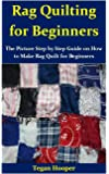 Rag Quilting for Beginners: The Picture Step by Step Guide on How to Make Rag Quilt for Beginners