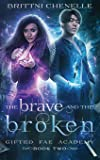 The Brave and The Broken: Gifted Fae Academy - Book Two