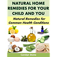 Natural Home Remedies For Your Child and You: Natural Remedies for Common Health Conditions (Green Matters Book 9) (English Edition)