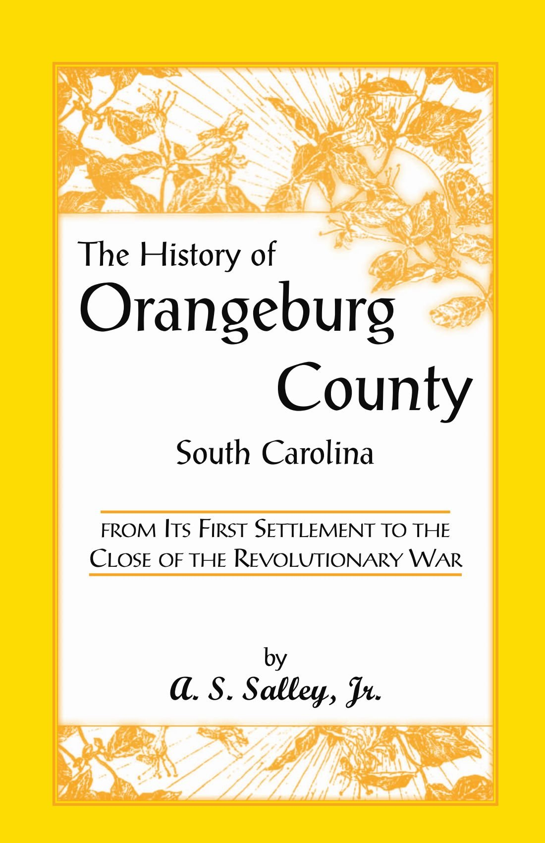 Download The History of Orangeburg County, South Carolina, From its First Settlement to the Close of the Revolutionary War (Heritage Classic) PDF