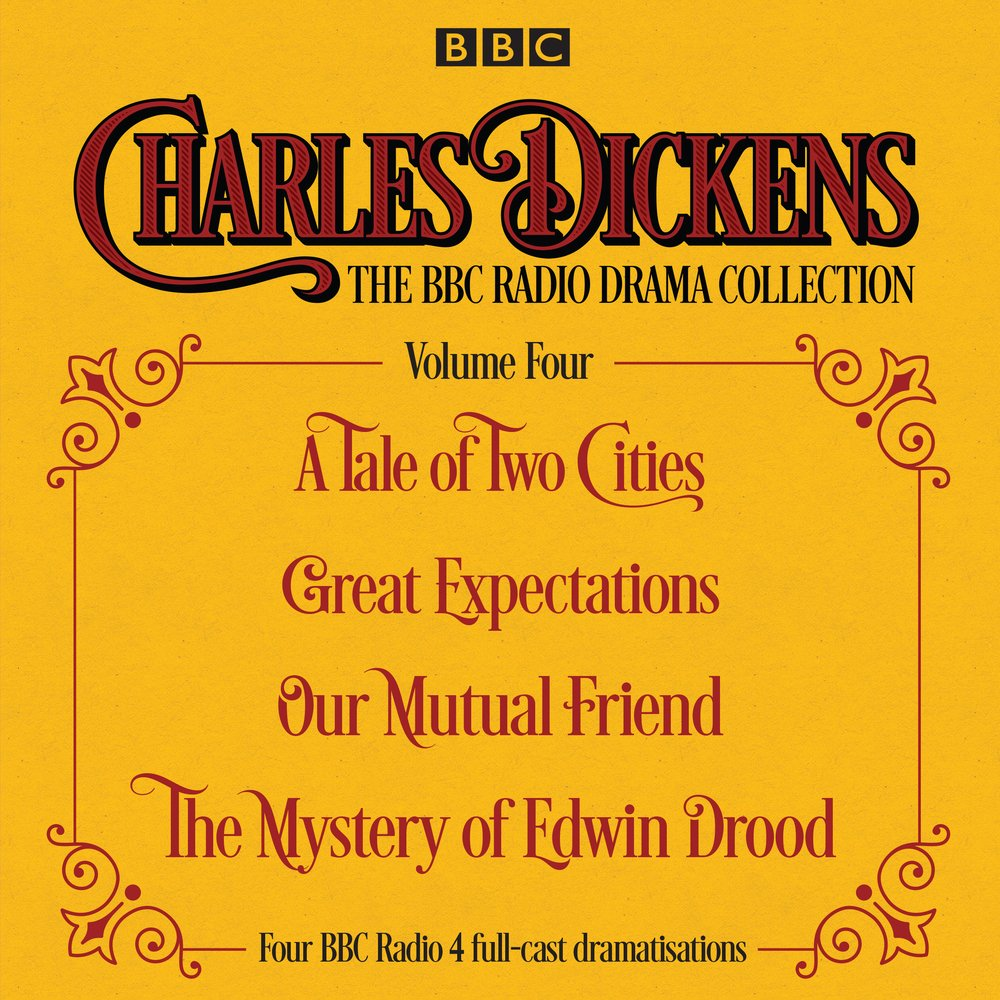Read Online Charles Dickens - The BBC Radio Drama Collection Volume Four: A Tale of Two Cities, Great Expectations, Our Mutual Friend, The Mystery of Edwin Drood ebook