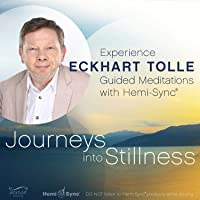 Journeys into Stillness: Experience Eckhart Tolle Guided Meditations with Hemi-Sync