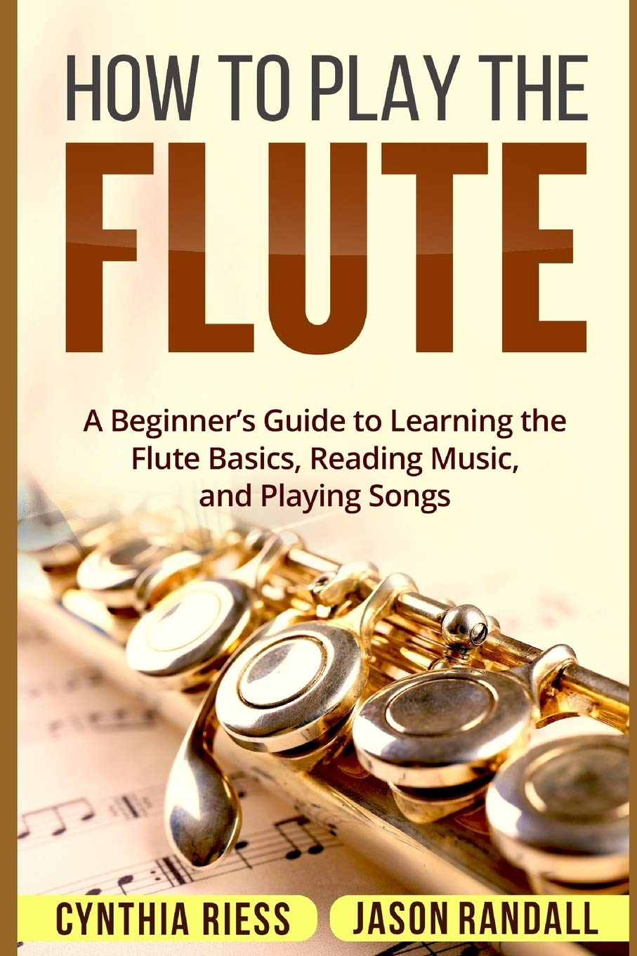 Amazon Com How To Play The Flute A Beginner S Guide To Learning The Flute Basics Reading Music And Playing Songs 9781718044883 Riess Cynthia Randall Jason Books