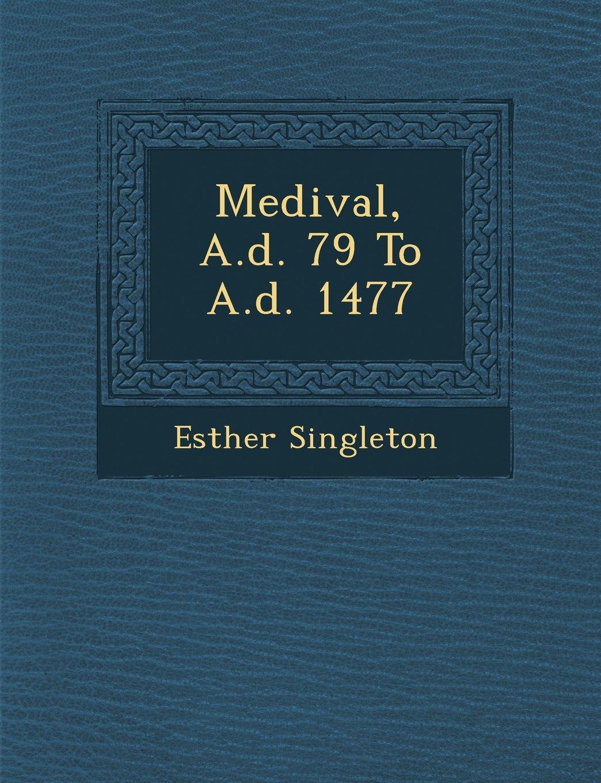 Download Medival, A.d. 79 To A.d. 1477 pdf