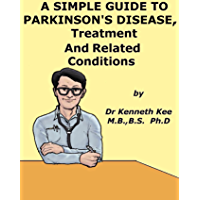 A Simple Guide to Parkinson's Disease, Treatment and Related Diseases (A Simple Guide to Medical Conditions)