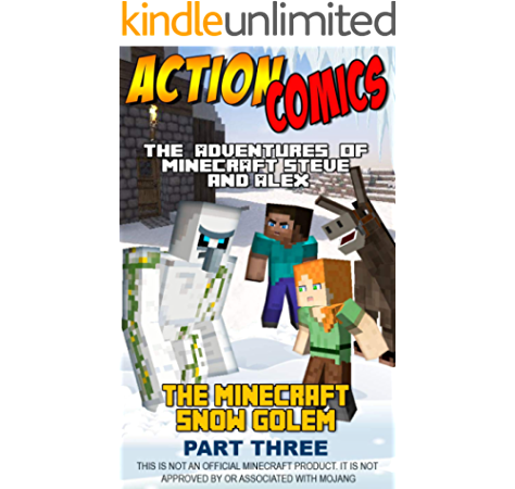 Action Comics The Minecraft Adventures Of Steve And Alex The Minecraft Snow Golem Adventure Part 3 Minecraft Steve And Alex Adventures Book 6 Kindle Edition By Kinnear Anneline Children Kindle Ebooks Amazon Com