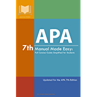 APA 7th Manual Made Easy: Full Concise Guide Simplified for Students: Updated for the APA 7th Edition (Student Citation…