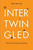 Intertwingled: Information Changes Everything (English Edition)