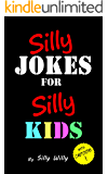 Silly Jokes for Silly Kids. Children's joke book age 5-12 (English Edition)