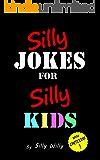 Silly Jokes for Silly Kids. Children's joke book age 5-12