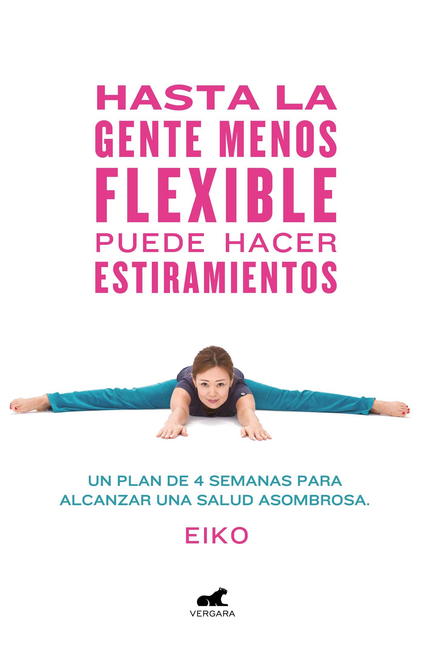 Hasta la gente menos flexible puede hacer estiramientos: Un plan de 4 semanas para alcanzar una salud asombrosa (Libro práctico) Tapa blanda – 13 sep 2018 Eiko Vergara (Ediciones B) 8416076790 HEALTH & FITNESS / Yoga