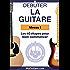 Bien Débuter la Guitare: La méthode de guitare pour débuter avec les bonnes bases