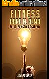 Fitness Para el Alma: Elijo Pensar Positivo