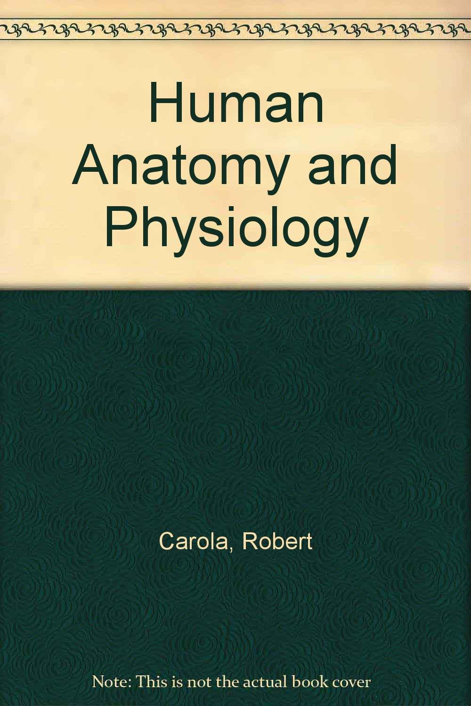Human Anatomy and Physiology: Robert Carola, John P. Harley, Charles ...