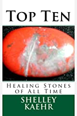 Top Ten Healing Stones of All Time Kindle Edition