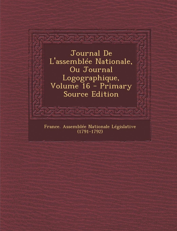 Download Journal De L'assemblée Nationale, Ou Journal Logographique, Volume 16 (French Edition) PDF