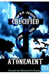 WAS JESUS CRUCIFIED FOR OUR ATONEMENT? Kindle Edition