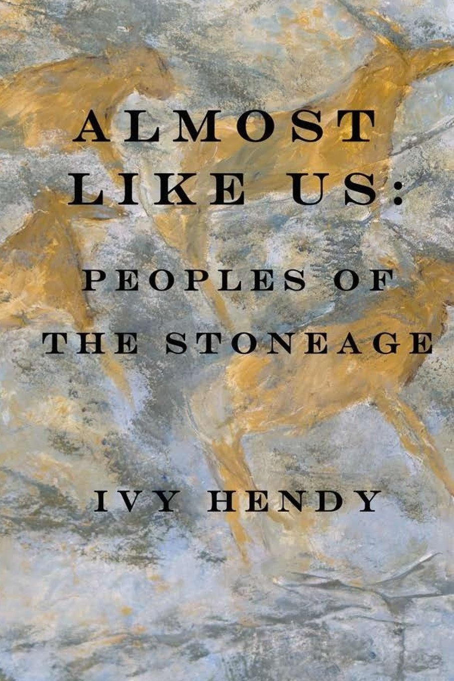 Almost like Us:Peoples of the Stone Age: Ivy Hendy