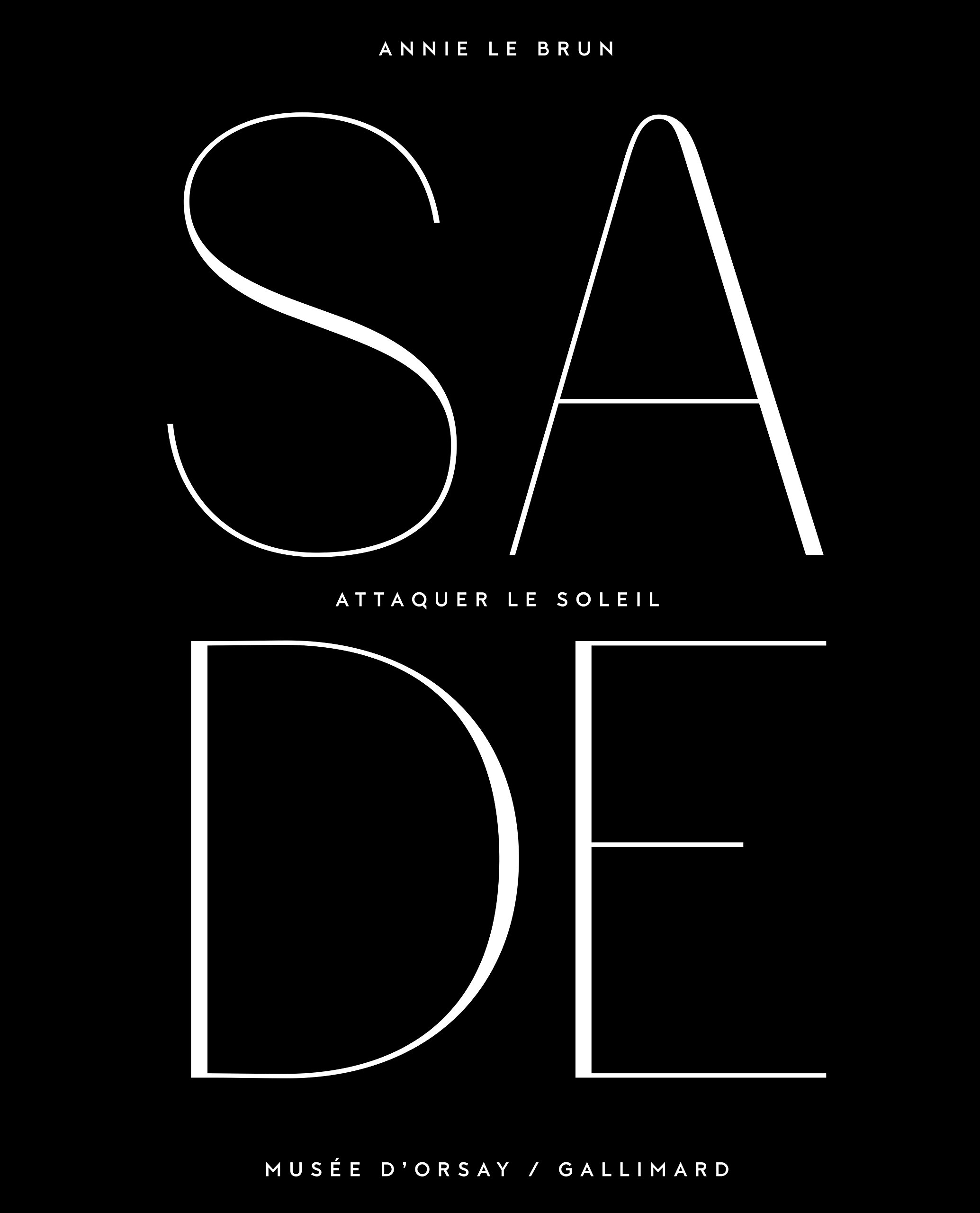 Sade. Attaquer le soleil : Exposition, Paris, Musée d'Orsay, du 14 octobre 2014 au 25 janvier 2015