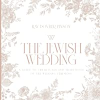 The Jewish Wedding: A Guide to the Rituals and Traditions of the Wedding Ceremony