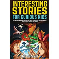 Interesting Stories for Curious Kids: A Fascinating Collection of the Most Interesting, Unbelievable, and Craziest…