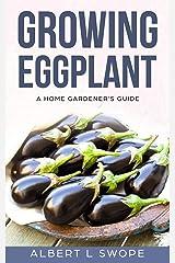 Growing Eggplant: A Home Gardener's Guide (Backyard Vegetable Gardening) Paperback