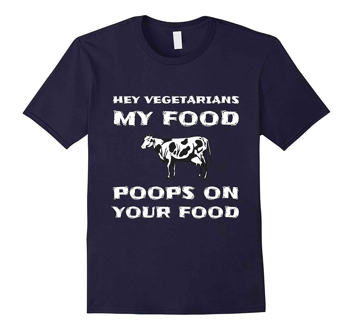 Hey Vegetarians – My Food Poops On Your Food T Shirt-Teevkd