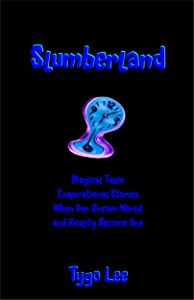Slumberland: Magical Tales: Inspirational Stories: When Our Dream World and Reality Become One