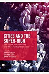 Cities and the Super-Rich: Real Estate, Elite Practices and Urban Political Economies (The Contemporary City) Kindle Edition