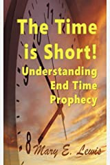 The Time is Short! Understanding End Time Prophecy Paperback