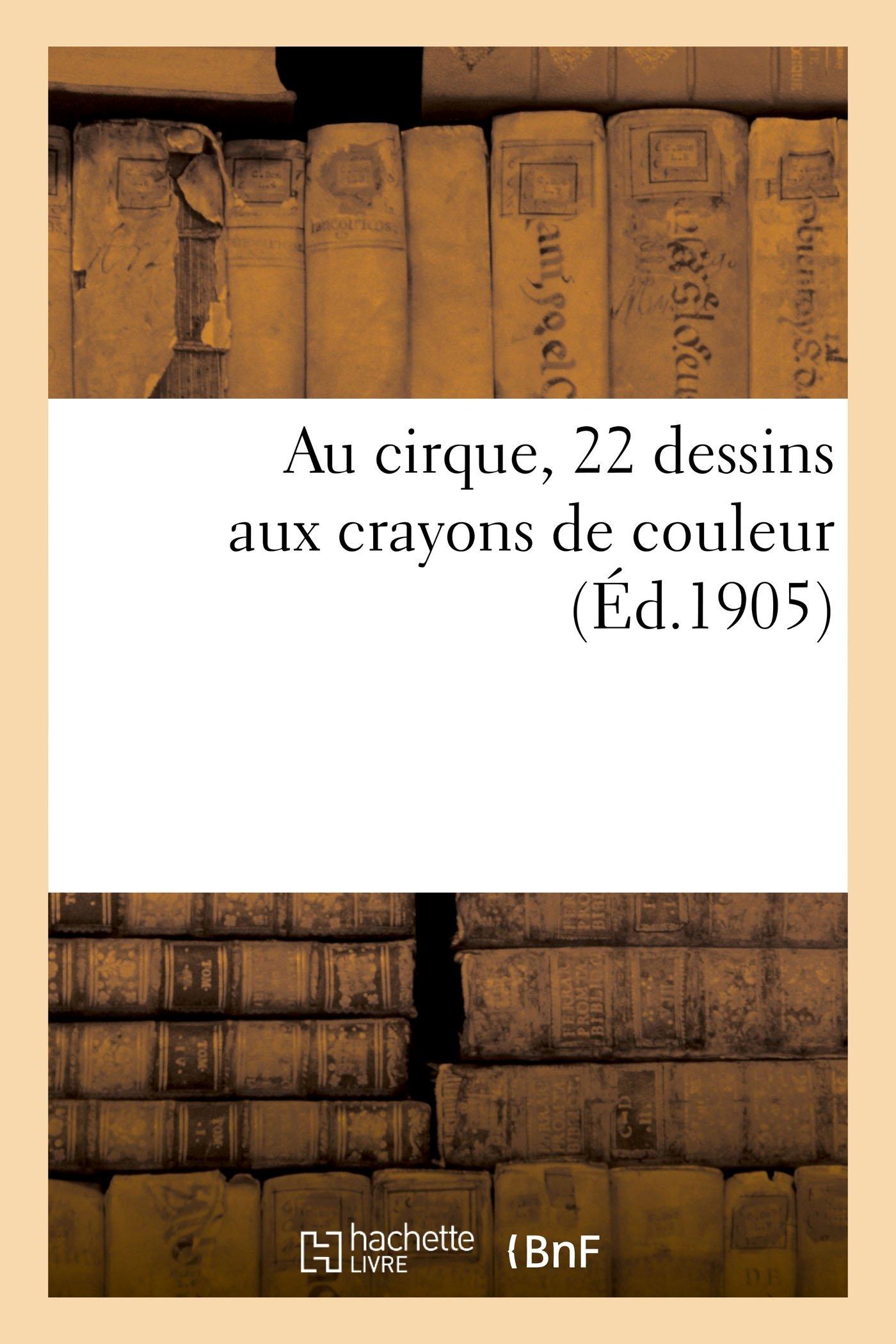 Au Cirque 22 Dessins Aux Crayons De Couleur French Edition