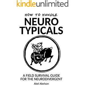 How to handle neurotypicals: A field survival guide for the neurodivergent