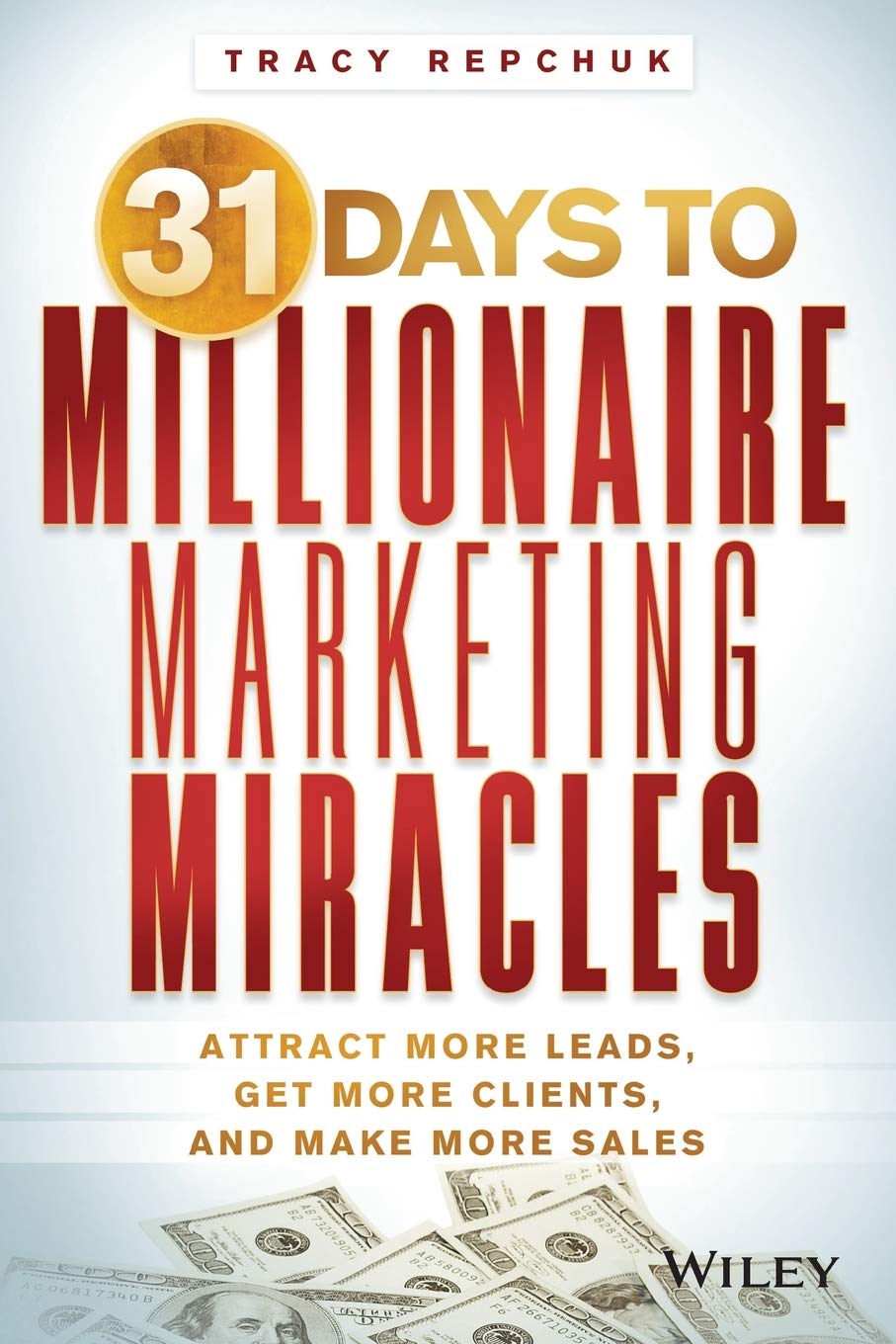 31 Days to Millionaire Marketing Miracles: Attract More Leads, Get More Clients, and Make More Sales PDF