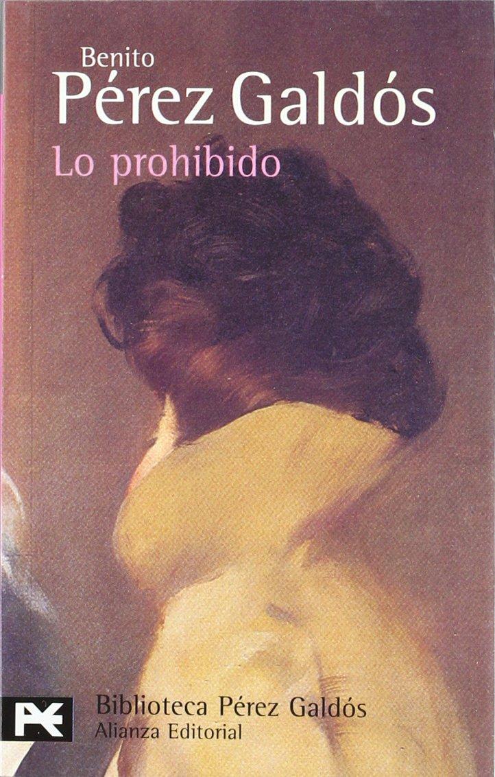 Lo prohibido (El Libro De Bolsillo - Bibliotecas De Autor - Biblioteca Pérez Galdós) Tapa blanda – 21 ago 2001 Benito Pérez Galdós Alianza 8420672092 LBR9788420672090D65