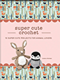 Super Cute Crochet: 10 Super Cute Projects for Animal Lovers (Crochet Kits)